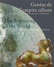 Genèse de l'empire céleste / the beginning of the world ; dragons, phénix et autres chimères / dragons, phoenix and other chimera - Couverture - Format classique