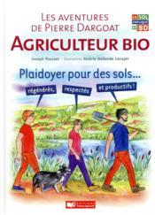 Les aventures de Pierre Ergoat, agriculteur bio : plaidoyer pour des sols... régénérés, respectés et productifs - Couverture - Format classique