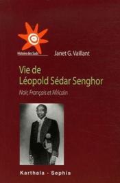 Vie de Léopold Sédar Senghor ; noir, français et africain - Couverture - Format classique