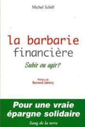 La barbarie financiere ; subir ou agir - Couverture - Format classique