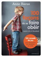 100 façons de se faire obéir ; sans cris ni fessées - Couverture - Format classique