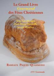Le grand livre gourmand des fetes chretiennes / rameaux paques quasimodo - Couverture - Format classique