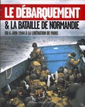 Le débarquement et bataille de Normandie ; du 6 Juin 1944 à la libération de Paris - Couverture - Format classique