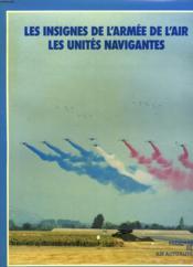 Les Insignes De L'Armee De L'Air Les Unites Navigantes - Couverture - Format classique