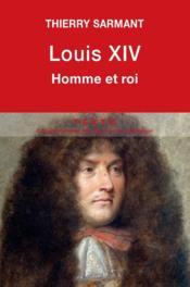 Louis XIV ; homme et roi - Couverture - Format classique