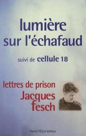 Lumière sur l'échafaud ; Jacques Fesch : lettres de prison - Couverture - Format classique