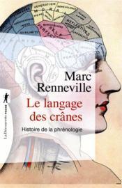 Le langage des crânes ; histoire de la phrénologie - Couverture - Format classique