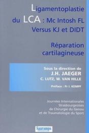 Ligamentoplastie du LCA : Mc intosh Fl versus Kj et didt ; réparation cartilagineuse - Couverture - Format classique