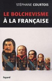 Le bolchévisme à la française - Couverture - Format classique