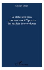 Le statut des baux commerciaux à l'épreuve des réalités économiques - Couverture - Format classique