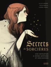 Secrets de sorcières ; une initiation à notre histoire et nos savoirs - Couverture - Format classique