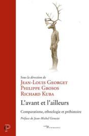 L'avant et l'ailleurs ; comparatisme, ethnologie et préhistoire - Couverture - Format classique