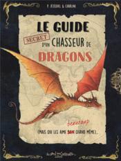 Le guide secret d'un chasseur de dragons (mais qui les aime beaucoup quand même) - Couverture - Format classique