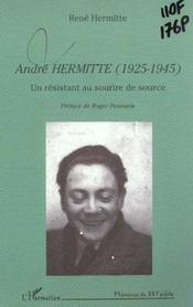 Andre Hermitte 1925-1945 ; Un Resistant Au Sourire De Source - Intérieur - Format classique