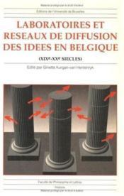 Laboratoires et réseaux de diffusion des idées en Belgique (XIXe-XXe siècles) - Couverture - Format classique