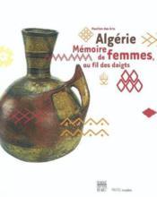 Algerie, Memoire De Femmes, Au Fil Des Doigts - Couverture - Format classique