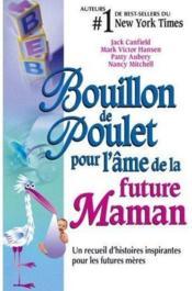 Bouillon de poulet pour l'âme de la future maman ; un recueil d'histoires inspirantes pour les futures mères - Couverture - Format classique