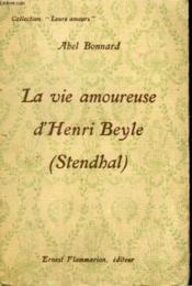 La Vie Amoureuse De Henri Beyle ( Stendhal). Collection : Leurs Amours. - Couverture - Format classique