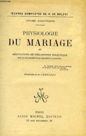 Physiologie Du Mariage, Ou Meditation De Philosophie Eclectique Sur Le Bonheur Et Le Malheur Conjugal - Couverture - Format classique