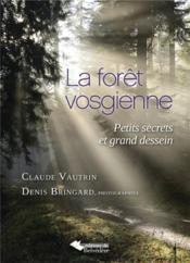 La forêt vosgienne ; petits secrets et grand dessein - Couverture - Format classique