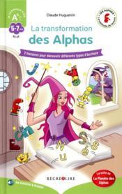 Apprendre à lire avec les Alphas ; la transformation des Alphas ; 2 histoires pour découvrir différents types d'écriture - Couverture - Format classique