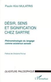 Désir, sens et signification chez Sartre ; phénoménologie du langage comme existence sensée - Couverture - Format classique