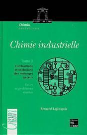 Chimie industrielle t.3 combustions et explosions des melanges gazeux - Couverture - Format classique
