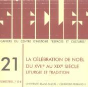 Siecles, N 21/2005. La Celebration De Noel Du 17e Au 20e Siecle. Li Turgie Et Tradition - Couverture - Format classique
