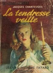 La Tendresse Veille. Collection : Le Roman Complet. - Couverture - Format classique