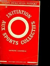 Traites D'Education Physique - Initiation Aux Sports Collectifs - Couverture - Format classique