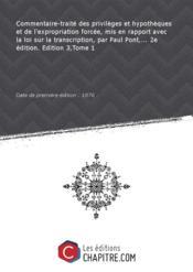 Commentaire-traité des privilèges et hypothèques et de l'expropriation forcée, mis en rapport avec la loi sur la transcription, par Paul Pont,... 2e édition. Edition 3,Tome 1 [Edition de 1876] - Couverture - Format classique