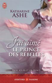 Trois soeurs et un prince t.3 ; j'ai aimé le prince des rebelles - Couverture - Format classique