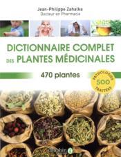 Dictionnaire complet des plantes médicinales ; 470 plantes & 300 pathologies traitées - Couverture - Format classique