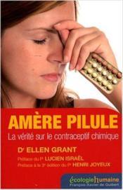 Amère pilule ; la vérité sur le contraceptif chimique (3e édition) - Couverture - Format classique