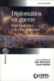 Diplomaties En Guerre. Sept Etats Face A La Guerre En Irak - Couverture - Format classique