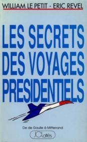 Les secrets des voyages présidentiels. De de Gaulle à Mitterrand - Couverture - Format classique