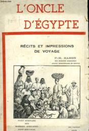 L'Oncle D'Egypte. Recits Et Impressions De Voyage - Couverture - Format classique