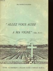 Allez Vous Aussi A Ma Vigne (Mat. 20, 4) - Vivre Autrement L'Eglise Dans L'Espace Rural - Couverture - Format classique