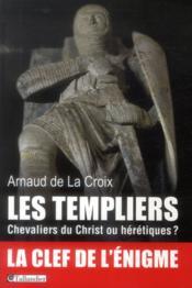 Les Templiers ; chevaliers du Christ ou hérétiques ? - Couverture - Format classique