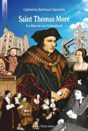 Saint Thomas More ; la liberté ou l'échafaud - Couverture - Format classique
