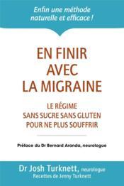 En finir avec la migraine ; le régime sans sucre sans gluten pour ne plus souffrir - Couverture - Format classique