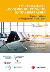 L'indemnisation et l'assistance des passagers du transport aérien ; regards civilistes sur le règlement n°261/2004 - Couverture - Format classique