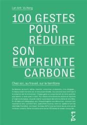 100 gestes pour réduire son empreinte carbone ; chez soi, au travail, sur le territoire - Couverture - Format classique