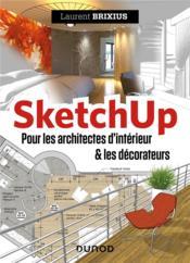 SketchUp ; pour les architectes d'intérieur & les décorateurs - Couverture - Format classique