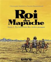 Le roi des Mapuche T.1 ; la traversée des vastes pampas - Couverture - Format classique