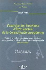 L'exercice des fonctions d'état membre de la communauté européenne ; étude de la participation des organes étatiques à la production et à la'éxécution du droit communautaire ; le cas français - Intérieur - Format classique