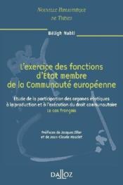 L'exercice des fonctions d'état membre de la communauté européenne ; étude de la participation des organes étatiques à la production et à la'éxécution du droit communautaire ; le cas français - Couverture - Format classique