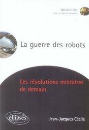 La guerre des robots ; les révolutions militaires de demain - Intérieur - Format classique