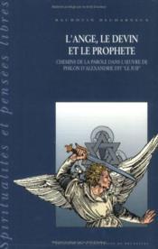 L'ange, le devin et le prophète ; chemins de la parole dans l'oeuvre de Philon d'Alexandrie dit