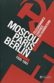 Moscou-paris-berlin telegrammes chiffres du komintern, 1939-1941 - Couverture - Format classique